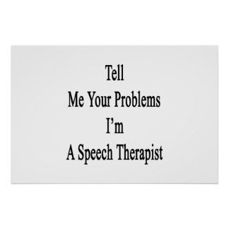 Tell Me Your Problems I'm A Speech Therapist Poster
