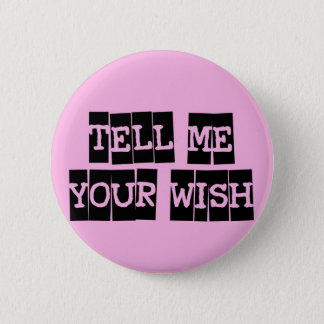 Tell me your wish 2 inch round button