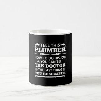 Tell Plumber Do Job Tell Doctor Last Remember Coffee Mug