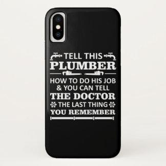 Tell Plumber Do Job Tell Doctor Last Remember iPhone X Case