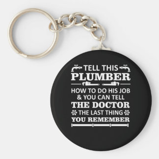 Tell Plumber Do Job Tell Doctor Last Remember Keychain