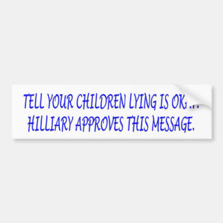 TELL YOUR CHILDREN LYING IS OKAY. HILLIARY APPR BUMPER STICKER
