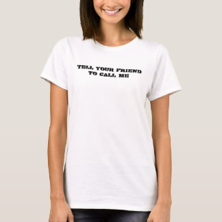 Tell Your Friend to Call Me T-Shirt