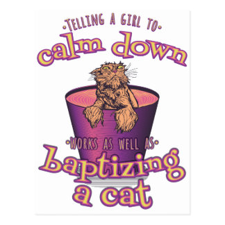 Telling A Girl To Calm Down Is Like Baptizing A Ca Postcard