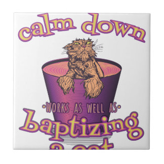 Telling A Girl To Calm Down Is Like Baptizing A Ca Tile