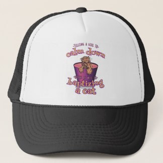 Telling A Girl To Calm Down Is Like Baptizing A Ca Trucker Hat