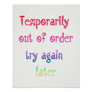Temporarily Out of Order Try Again Later Sign Poster