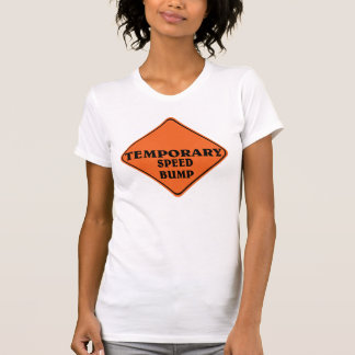 Temporary speed bump. t shirts