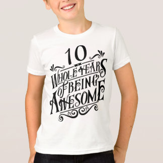 Ten Whole Years of Being Awesome T-Shirt