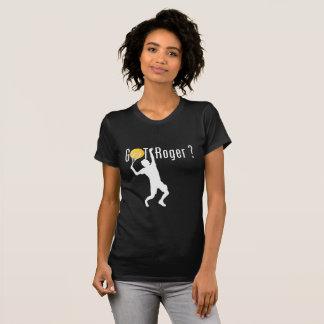 Tennis Got Roger? T-Shirt