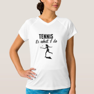 Tennis It's What I Do T-Shirt