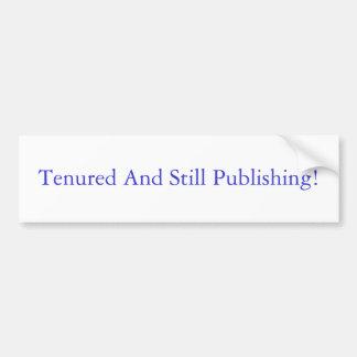 Tenured and Still Publishing Bumper Sticker