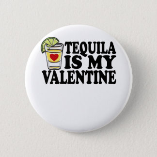 TEQUILA IS MY VALENTINE FUNNY SHIRT . 2 INCH ROUND BUTTON