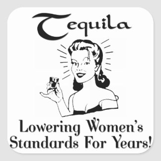 Tequila: Lowering Women's Standards For Years! Square Sticker