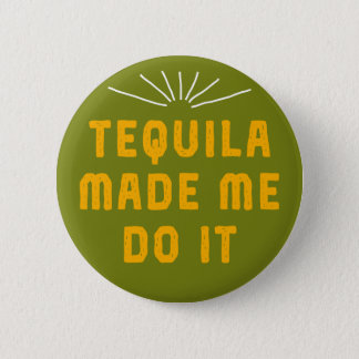 Tequila Made Me Do It. 2 Inch Round Button