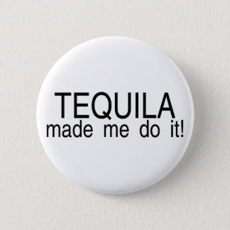 Tequila Made Me Do It 2 Inch Round Button