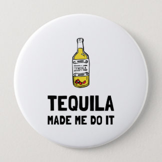 Tequila Made Me Do It 4 Inch Round Button