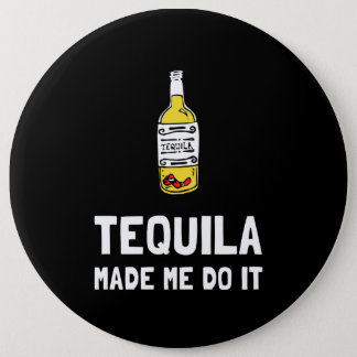Tequila Made Me Do It 6 Inch Round Button
