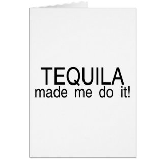 Tequila Made Me Do It Card