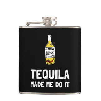Tequila Made Me Do It Hip Flask