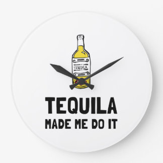 Tequila Made Me Do It Large Clock