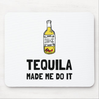 Tequila Made Me Do It Mouse Pad
