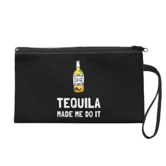 Tequila Made Me Do It Wristlet
