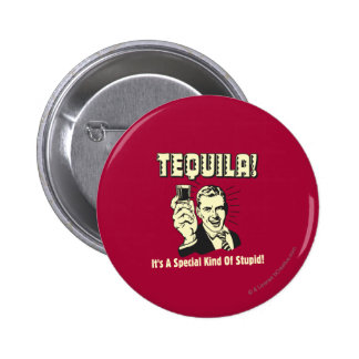 Tequila: Special Kind of Stupid 2 Inch Round Button