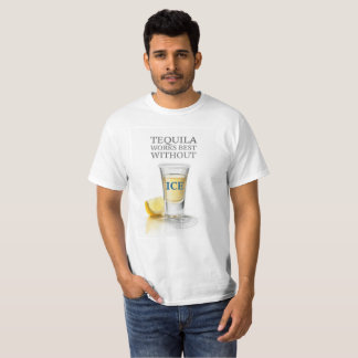TEQUILA WORKS BEST WITHOUT ICE T-Shirt