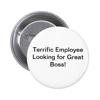Terrific Employee Looking for Great Boss! 2 Inch Round Button