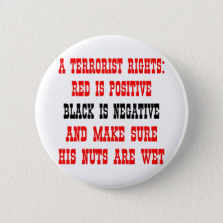 Terrorist Rights Red Is Positive Black Is Negative 2 Inch Round Button