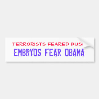 Terrorists feared BUSH, EMBRYOS FEAR OBAMA Bumper Sticker