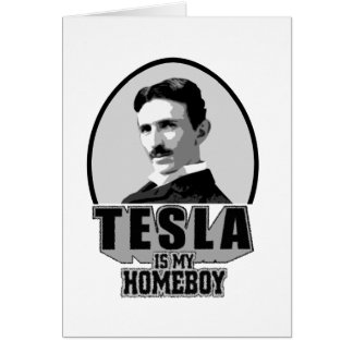 Tesla Is My Homeboy Greeting Card