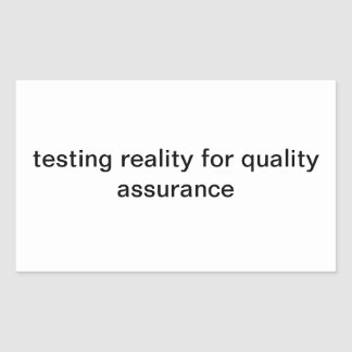 testing reality for quality assurance sticker