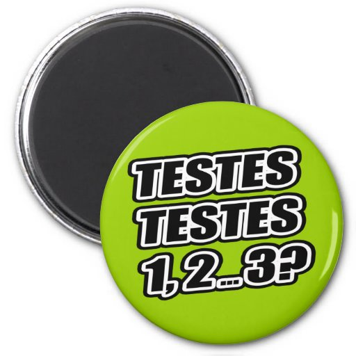 Testing Testing 1 2 3 Testes Testes 1 2 ... 3? Magnet