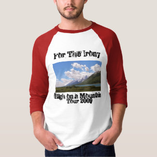 Tetons, For The Irony, High on a Mountain , Tou... T-Shirt