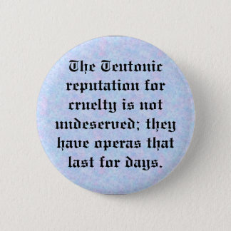 Teutonic reputation for cruelty 2 inch round button