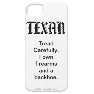 TEXAN...Tread Carefully. I own firearms & backhoe. iPhone 5 Cases