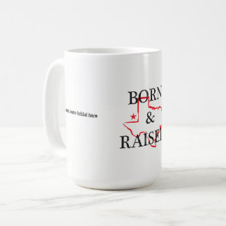 Texas Born & Raised - Mug can be personalized