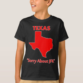 Texas - Sorry About JFK T-Shirt
