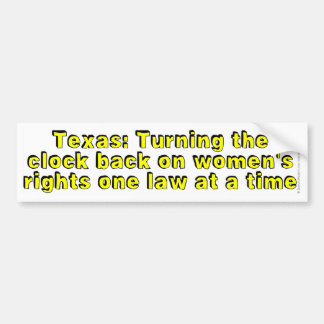 Texas: Turning the clock back on women's rights... Bumper Sticker