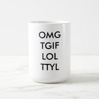 """Text Coffee Mug """" OMG TGIF LOL TTYL """""""