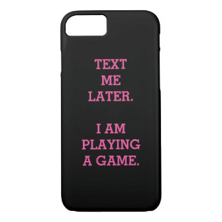 Text Me Later. I Am Playing A Game. iPhone 7 Case