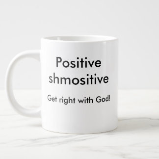 Text: Positive shmositive- Get right with God! Giant Coffee Mug