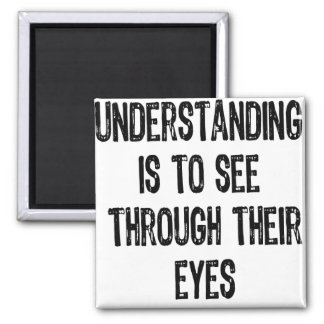 Text- Understanding Is To See Through Their Eyes-B Square Magnet