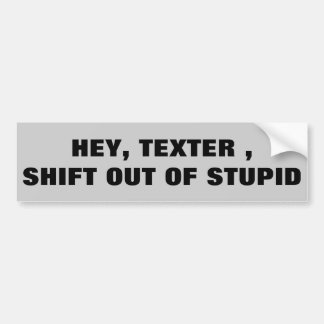 Texter, Shift out of Stupid Bumper Sticker