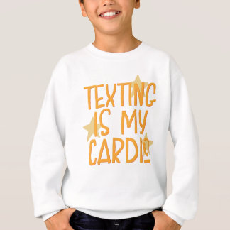 Texting is my cardio sweatshirt