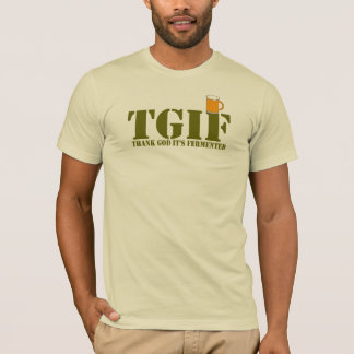 TGIF - THANK GOD IT'S FERMENTED T-Shirt