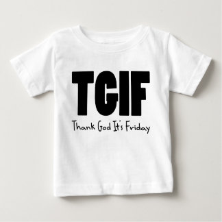 TGIF Thank God Its Friday Baby T-Shirt