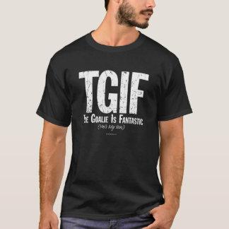 TGIF: The Goalie is Fantastic (Hockey) T-Shirt
